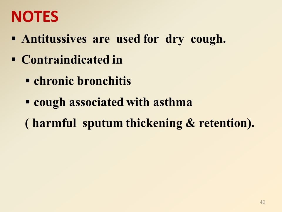 NOTES Antitussives are used for dry cough. Contraindicated in