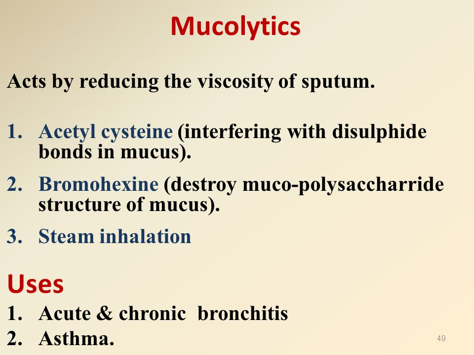 Mucolytics Uses Acts by reducing the viscosity of sputum.