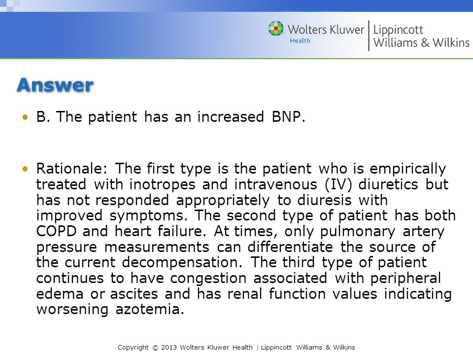 Answer B. The patient has an increased BNP.