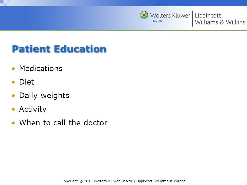 Patient Education Medications Diet Daily weights Activity
