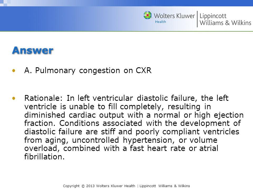 Answer A. Pulmonary congestion on CXR
