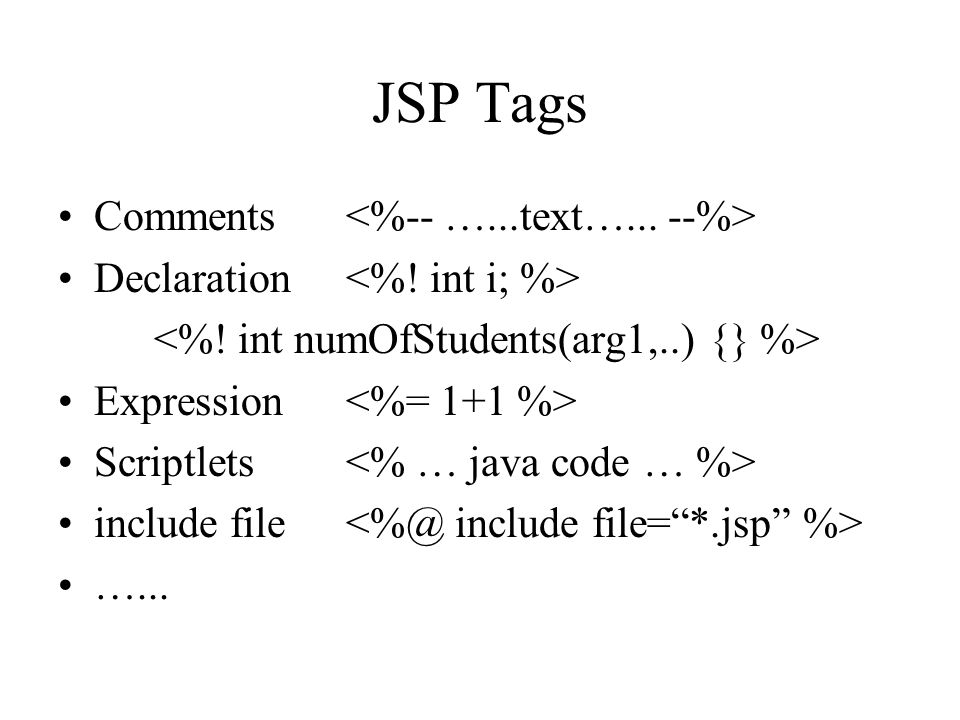 JSP Tags Comments <%-- …...text…... --%>