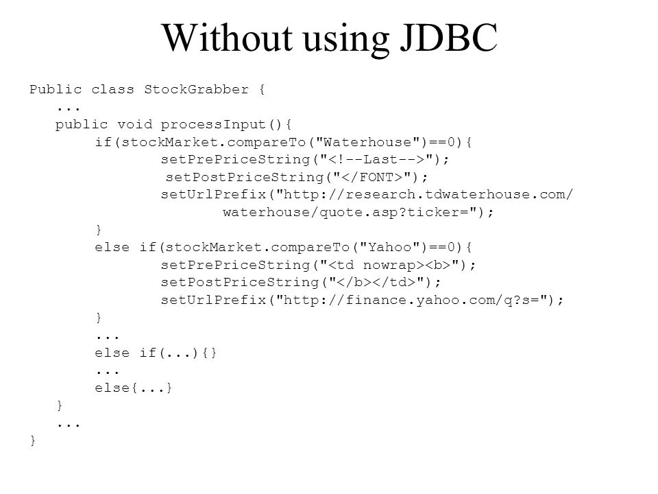Without using JDBC Public class StockGrabber { ...