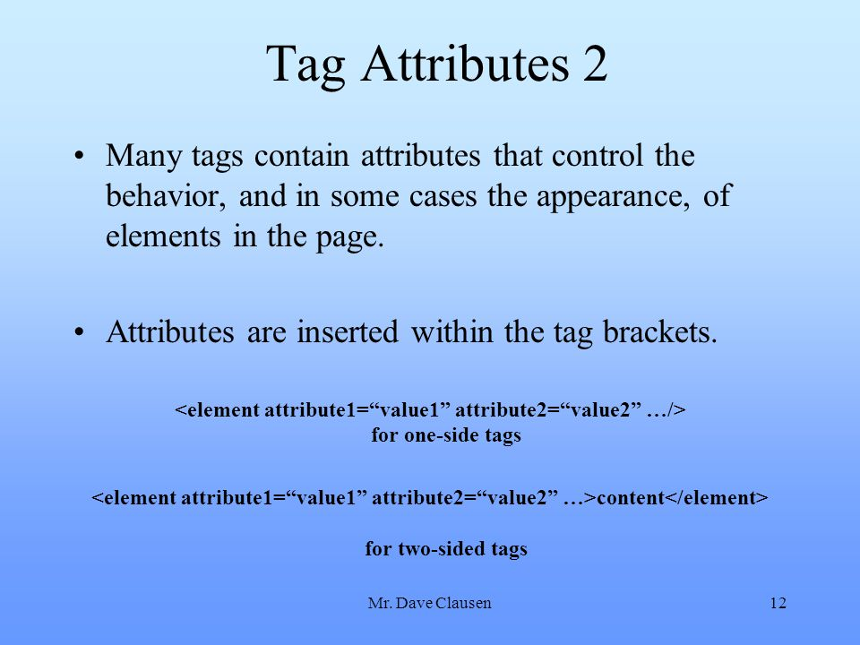 Tag Attributes 2 Many tags contain attributes that control the behavior, and in some cases the appearance, of elements in the page.