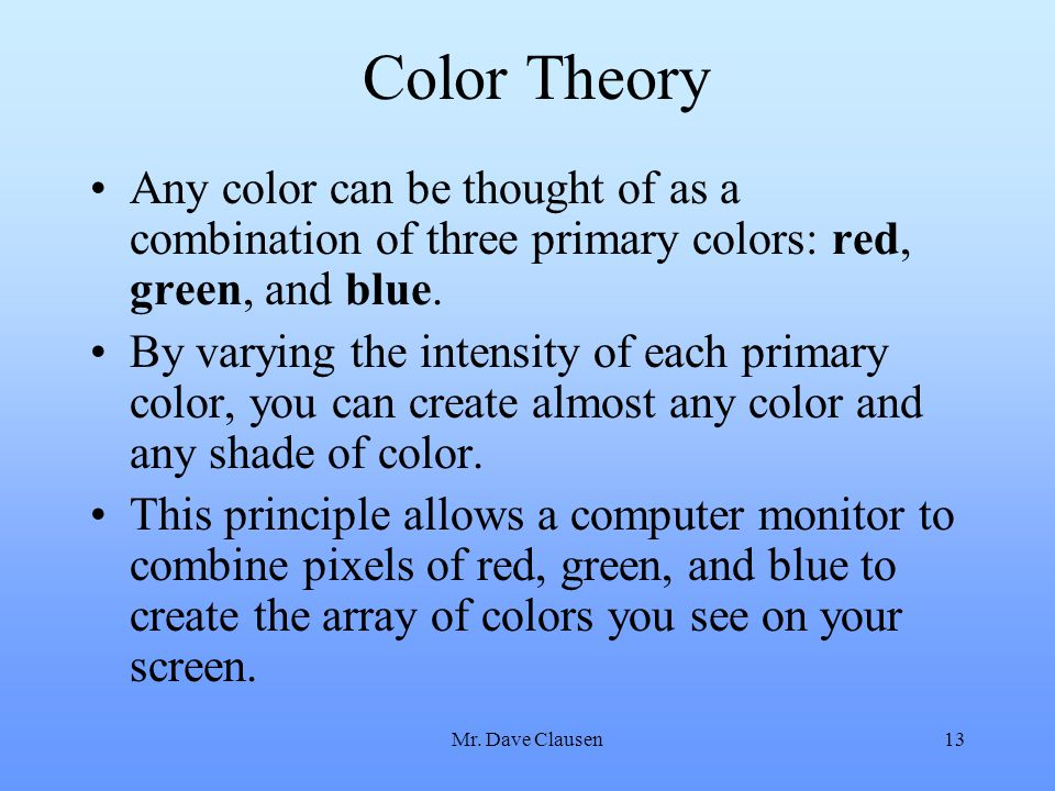 Color Theory Any color can be thought of as a combination of three primary colors: red, green, and blue.