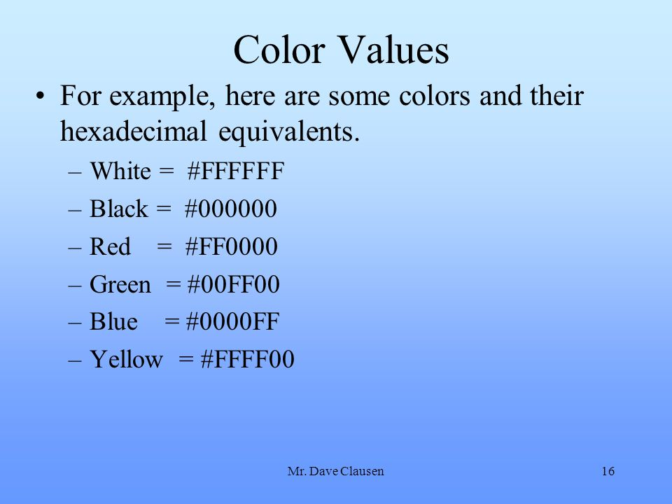 Color Values For example, here are some colors and their hexadecimal equivalents. White = #FFFFFF.