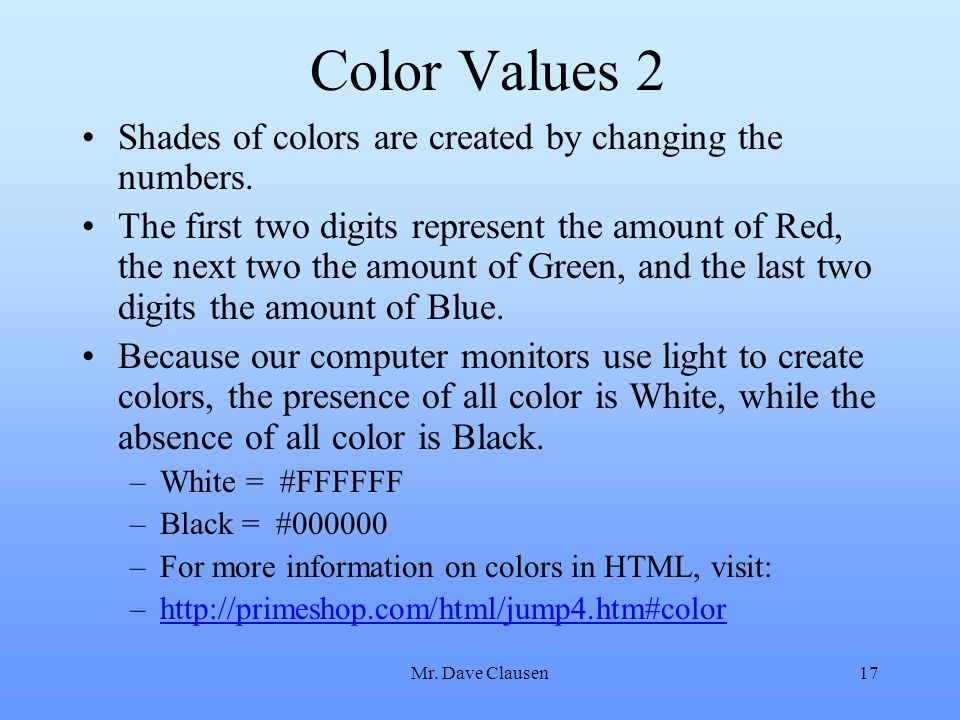 Color Values 2 Shades of colors are created by changing the numbers.