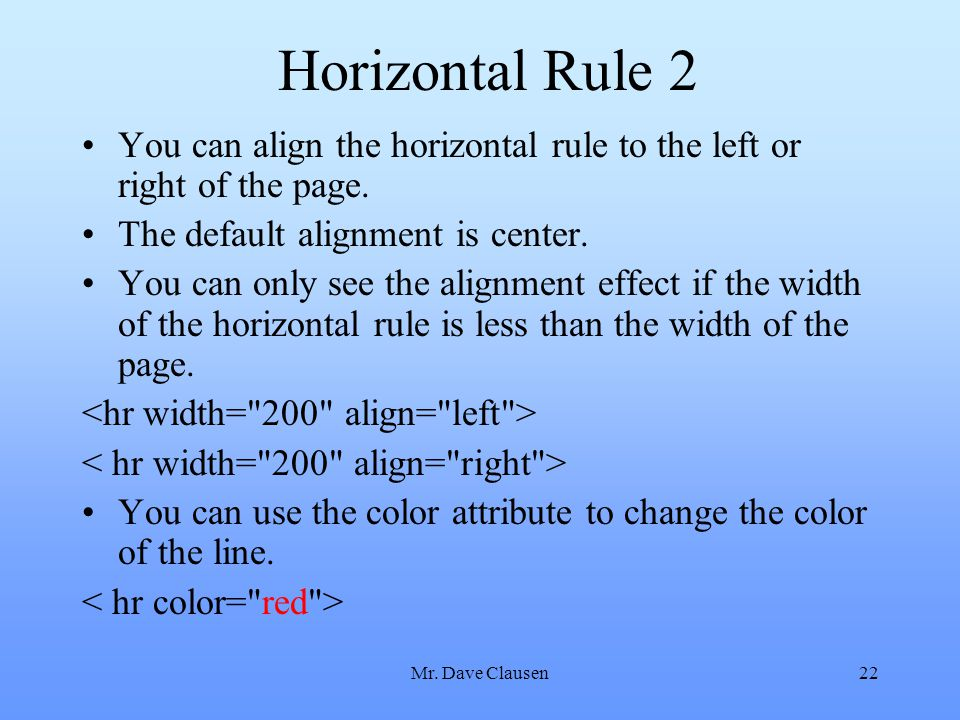 Horizontal Rule 2 You can align the horizontal rule to the left or right of the page. The default alignment is center.