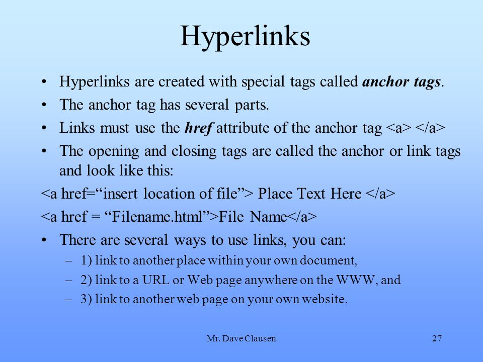 Hyperlinks Hyperlinks are created with special tags called anchor tags. The anchor tag has several parts.