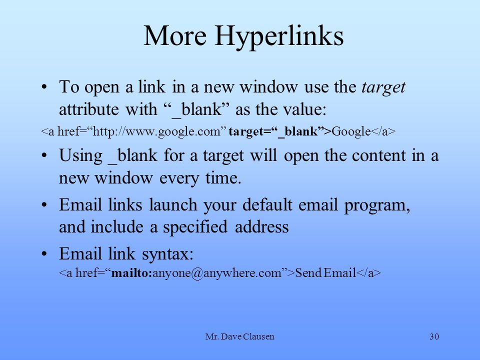 More Hyperlinks To open a link in a new window use the target attribute with _blank as the value: