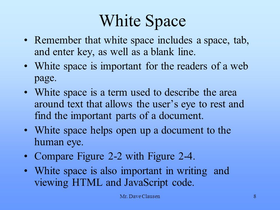 White Space Remember that white space includes a space, tab, and enter key, as well as a blank line.