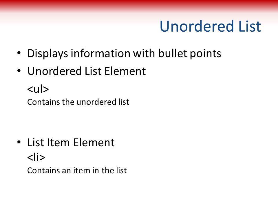 Unordered List Displays information with bullet points