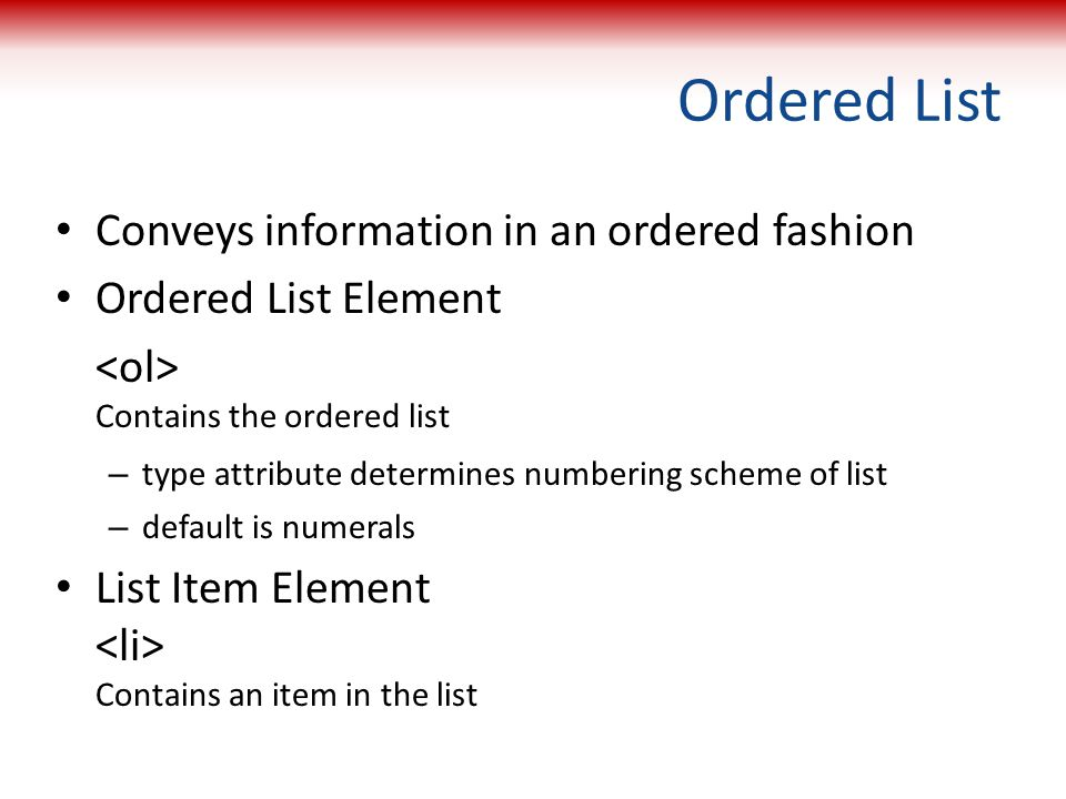 Ordered List Conveys information in an ordered fashion