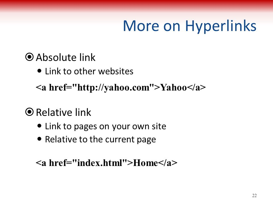 More on Hyperlinks Absolute link Relative link Link to other websites