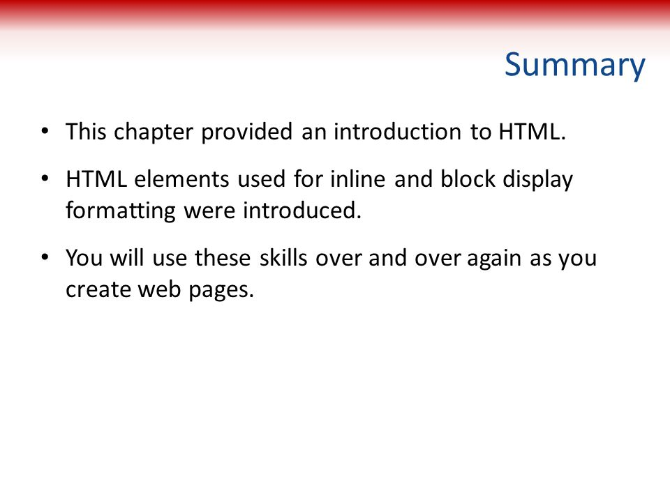 Summary This chapter provided an introduction to HTML.