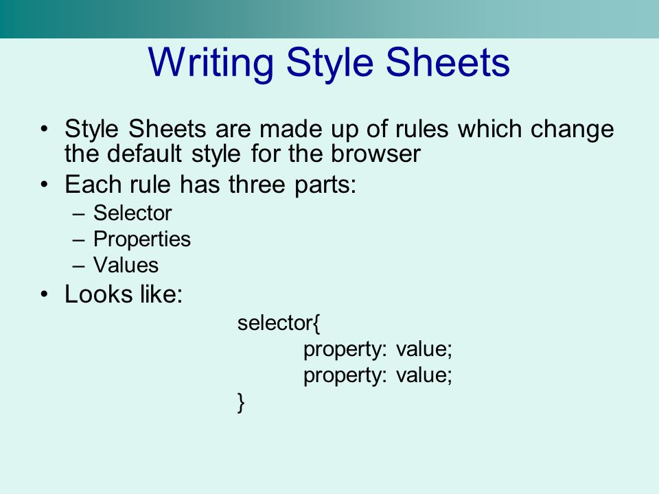 Writing Style Sheets Style Sheets are made up of rules which change the default style for the browser.