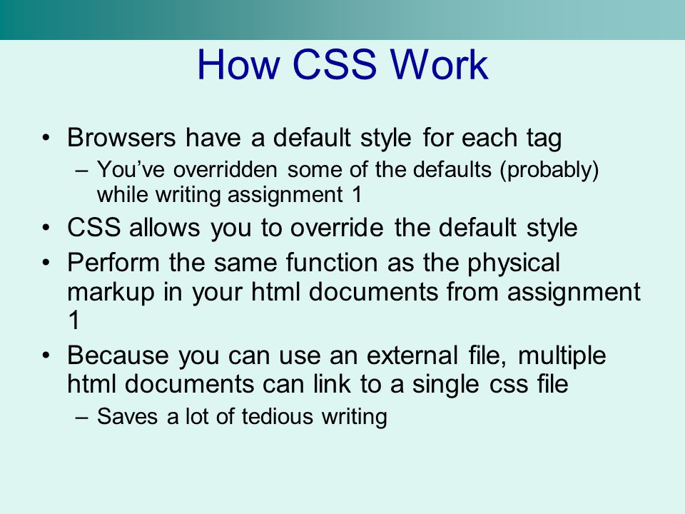 How CSS Work Browsers have a default style for each tag