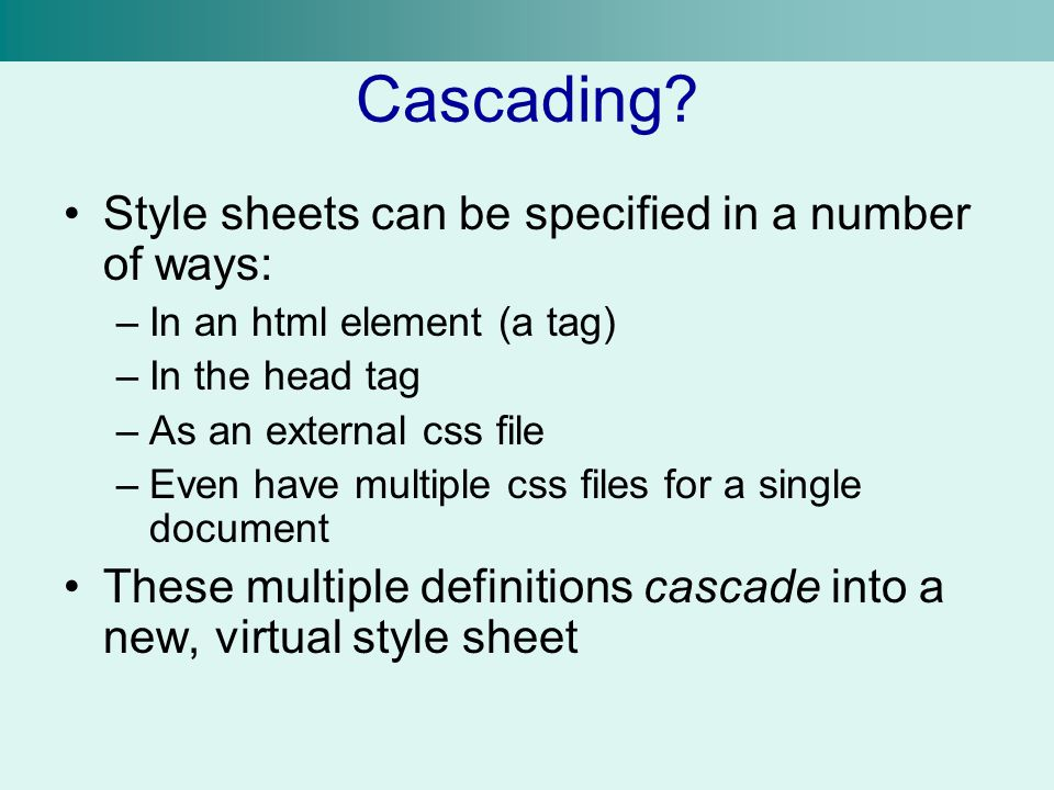Cascading Style sheets can be specified in a number of ways: