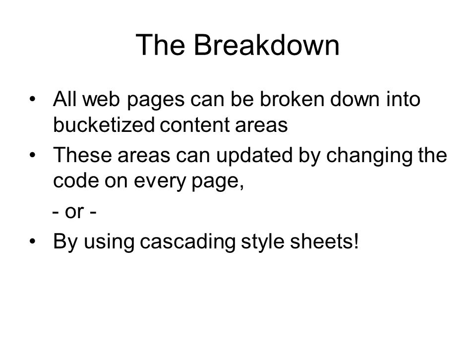 The Breakdown All web pages can be broken down into bucketized content areas. These areas can updated by changing the code on every page,