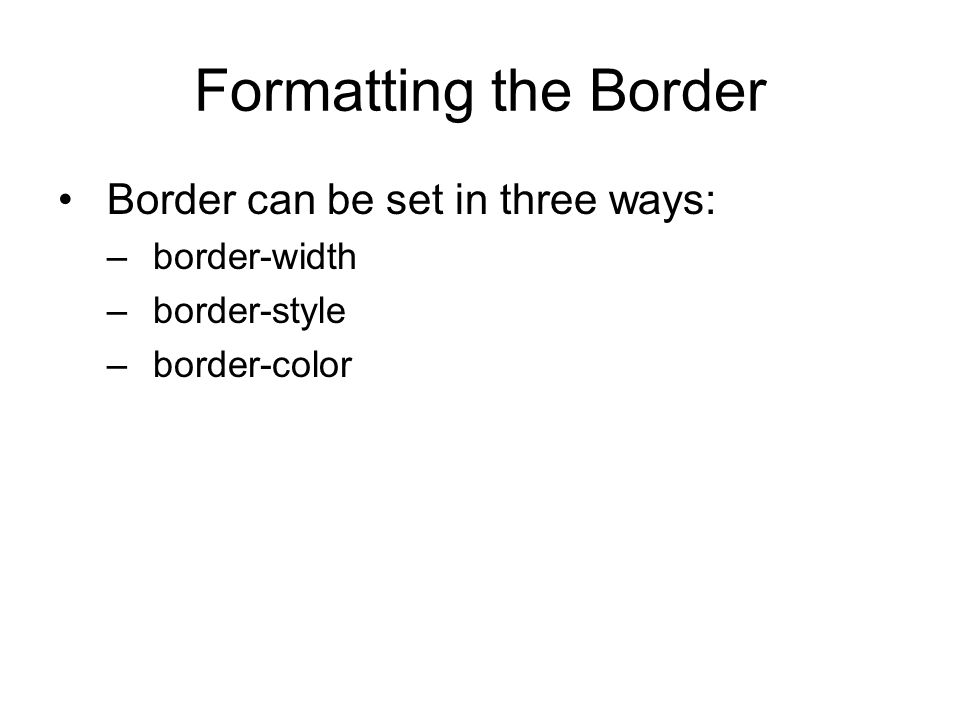 Formatting the Border Border can be set in three ways: border-width