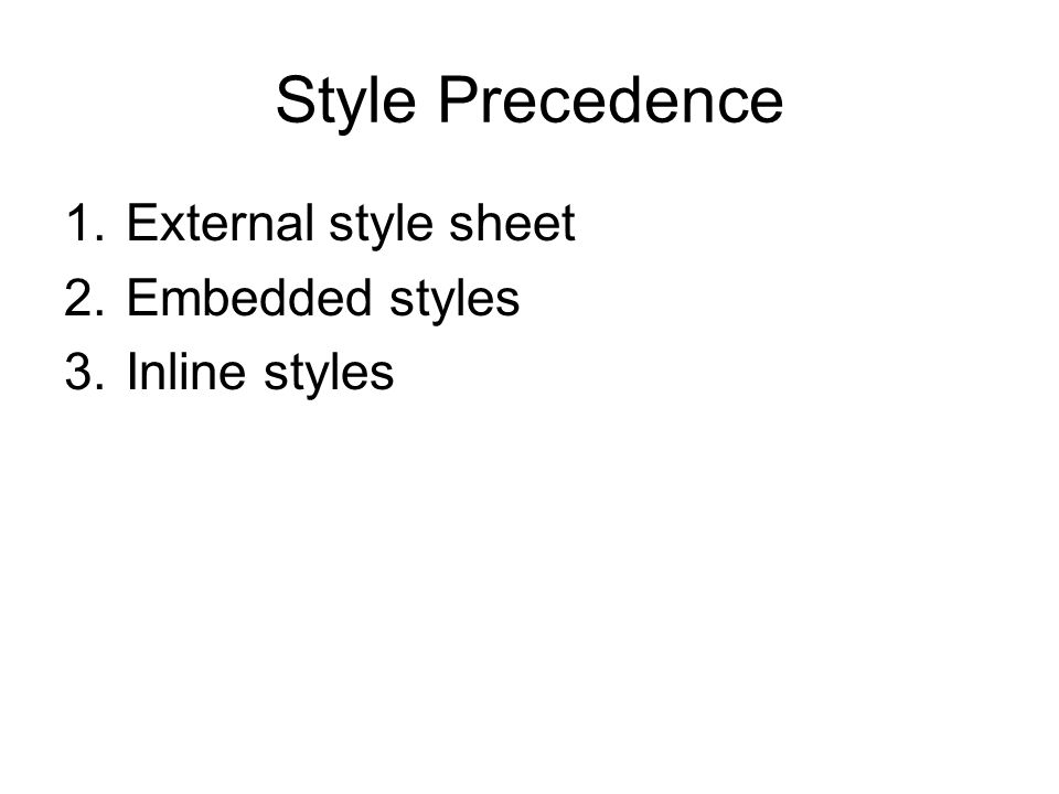 Style Precedence External style sheet Embedded styles Inline styles