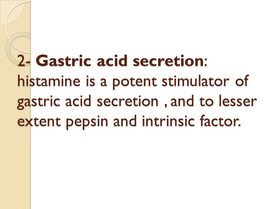 2- Gastric acid secretion: histamine is a potent stimulator of gastric acid secretion , and to lesser extent pepsin and intrinsic factor.
