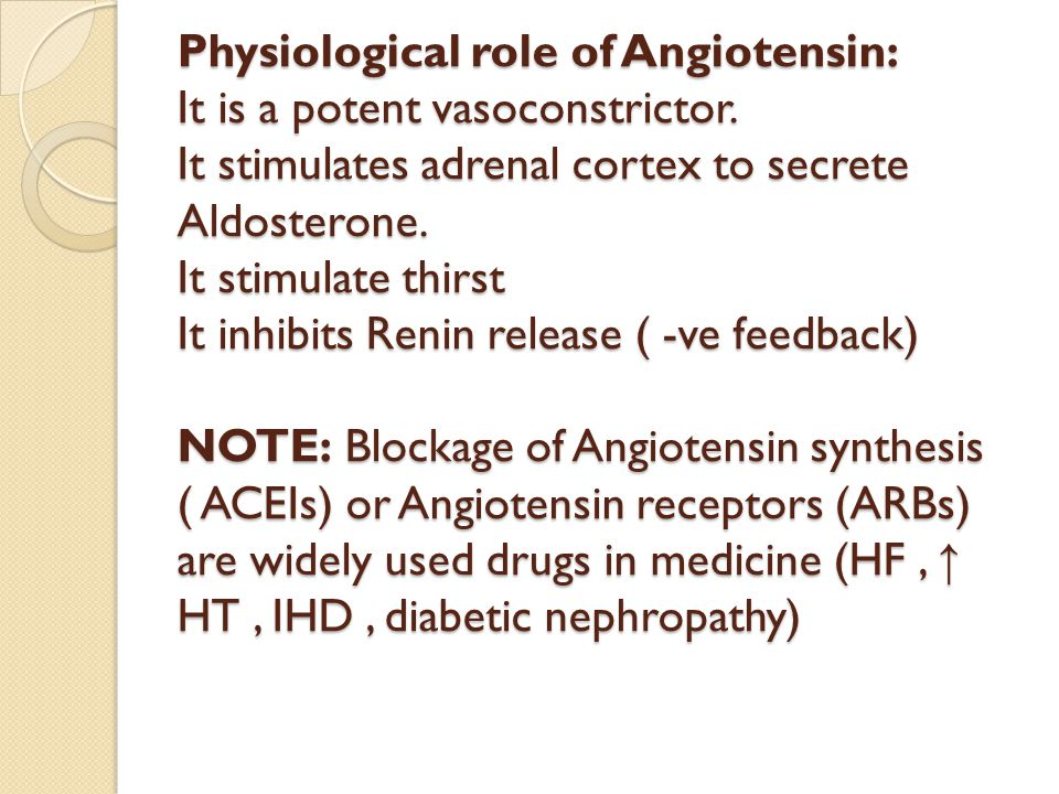 Physiological role of Angiotensin: It is a potent vasoconstrictor