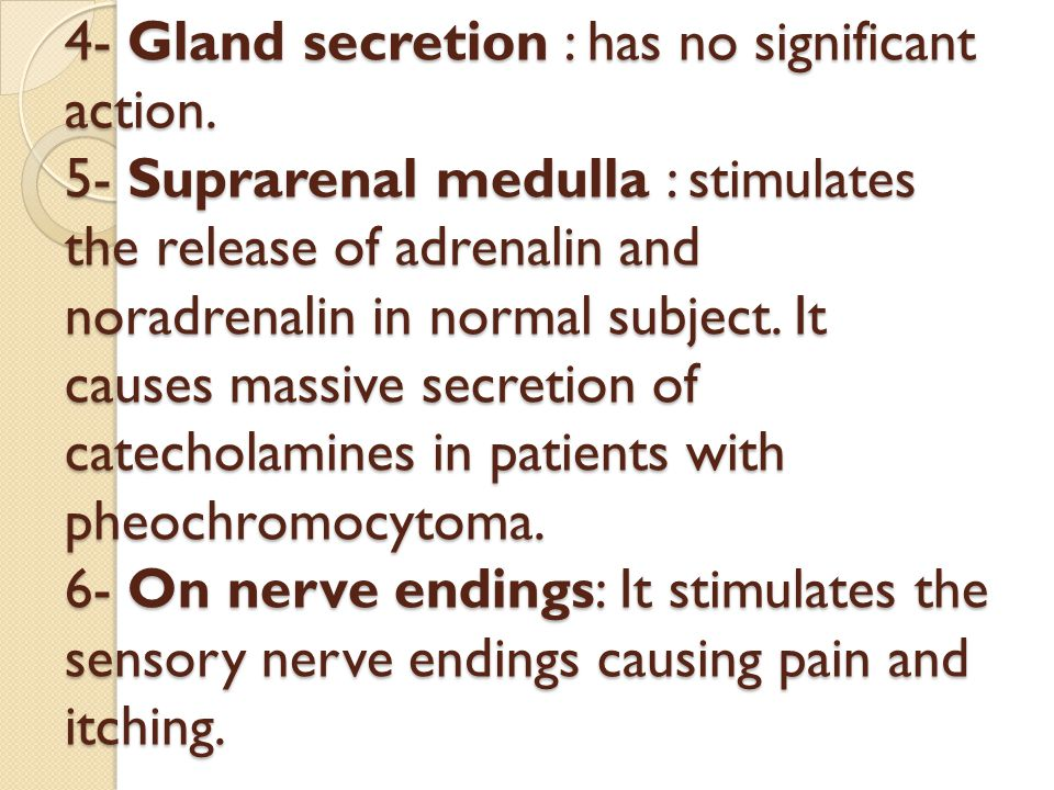 4- Gland secretion : has no significant action