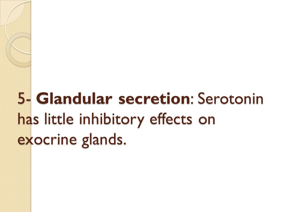 5- Glandular secretion: Serotonin has little inhibitory effects on exocrine glands.