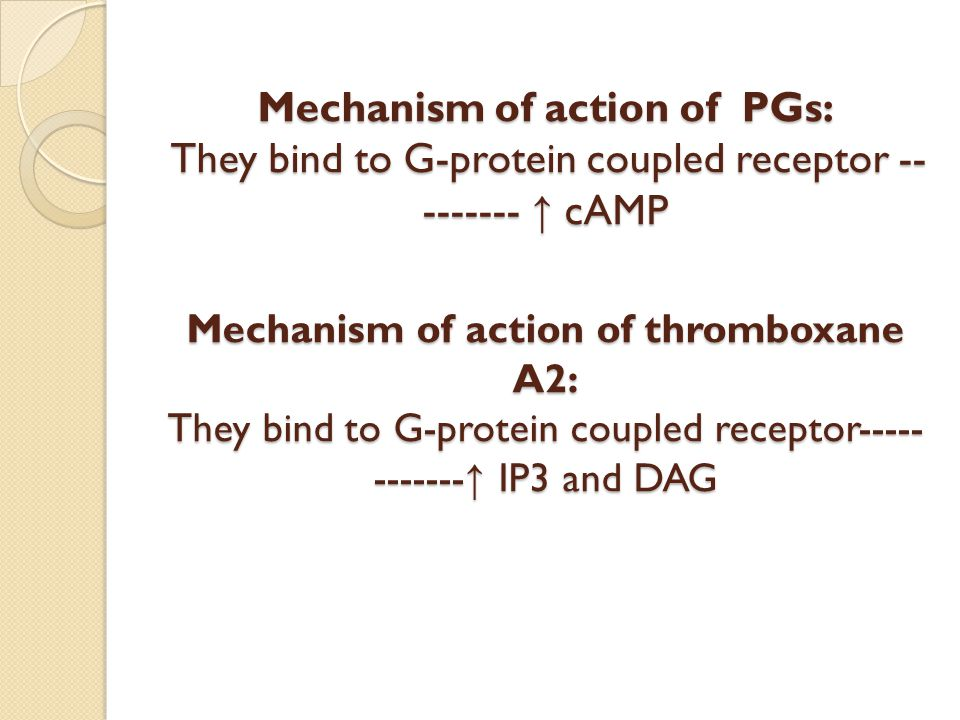 Mechanism of action of PGs: They bind to G-protein coupled receptor --------- ↑ cAMP Mechanism of action of thromboxane A2: They bind to G-protein coupled receptor------------↑ IP3 and DAG