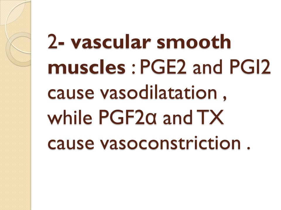2- vascular smooth muscles : PGE2 and PGI2 cause vasodilatation , while PGF2α and TX cause vasoconstriction .