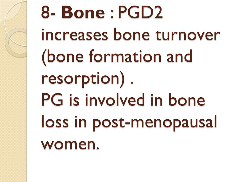 8- Bone : PGD2 increases bone turnover (bone formation and resorption)