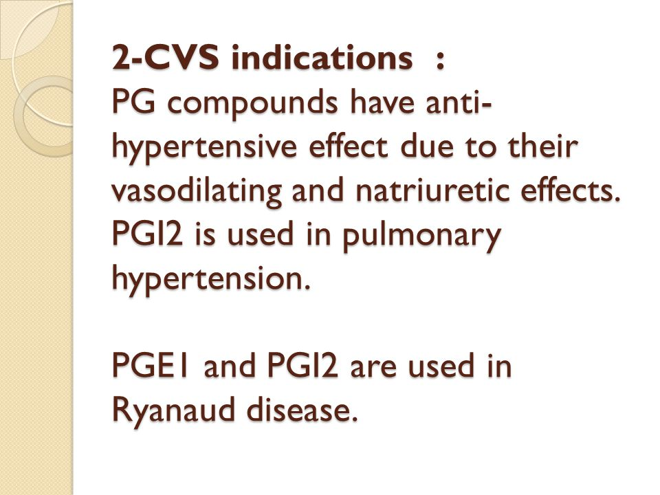 2-CVS indications : PG compounds have anti-hypertensive effect due to their vasodilating and natriuretic effects.