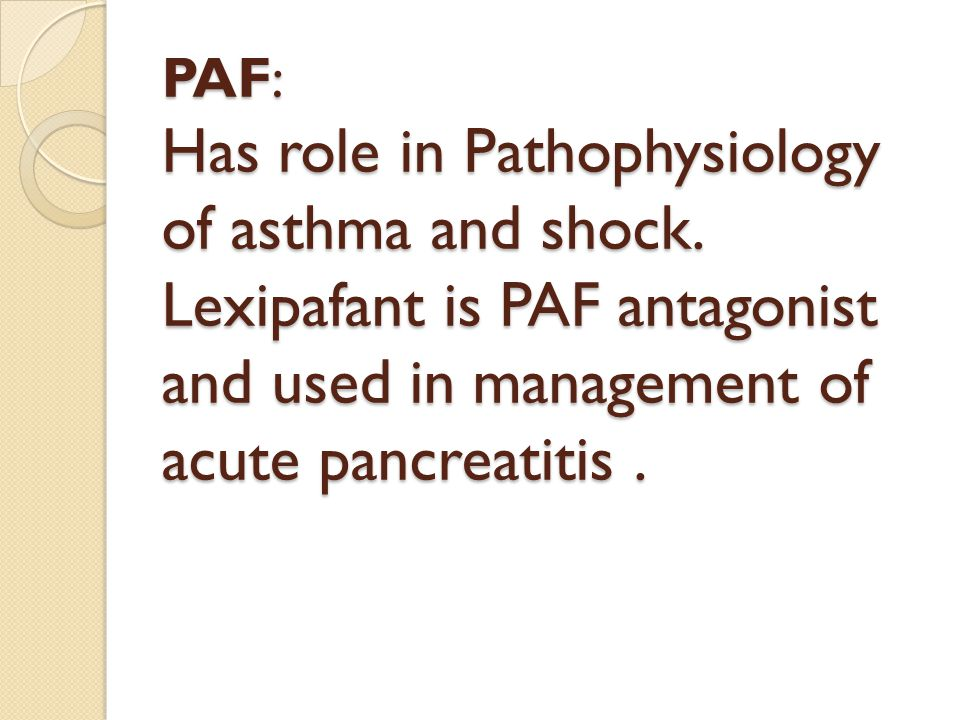 PAF: Has role in Pathophysiology of asthma and shock
