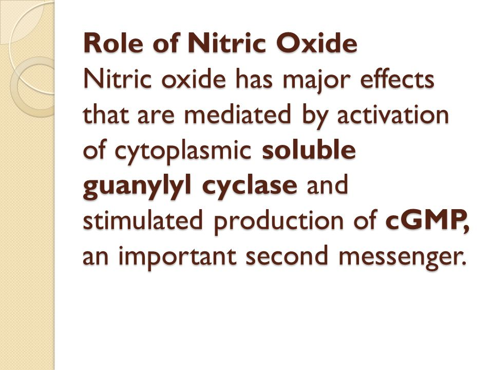 Role of Nitric Oxide Nitric oxide has major effects that are mediated by activation of cytoplasmic soluble guanylyl cyclase and stimulated production of cGMP, an important second messenger.