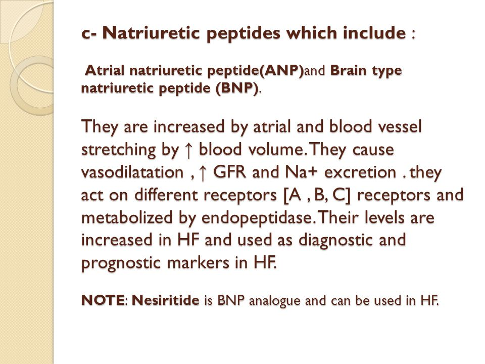 c- Natriuretic peptides which include : Atrial natriuretic peptide(ANP)and Brain type natriuretic peptide (BNP).