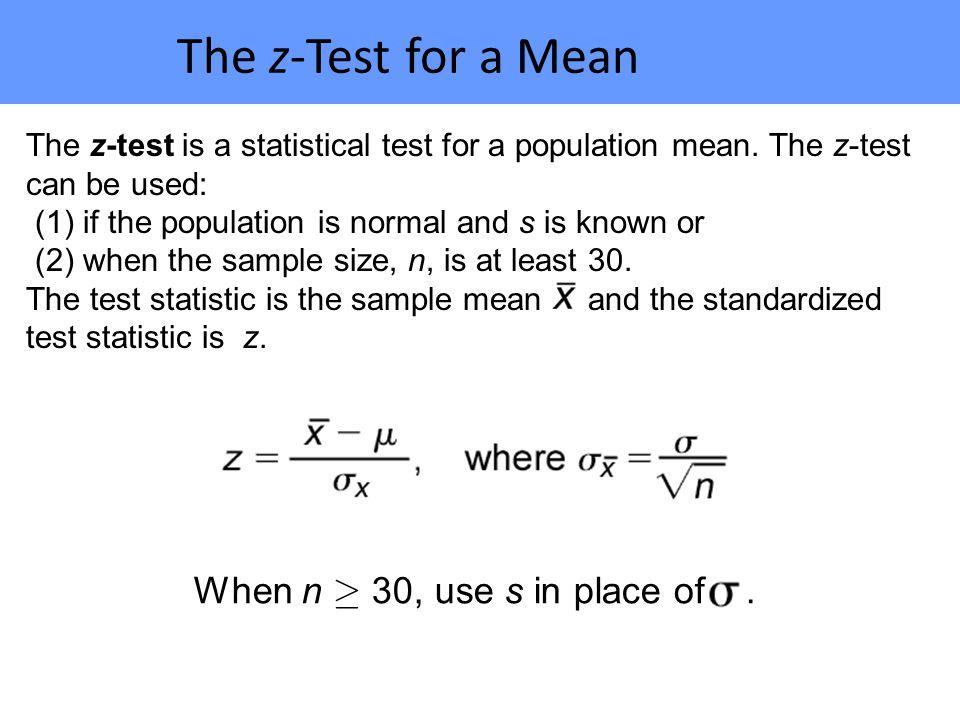 The z-Test for a Mean When n  30, use s in place of .