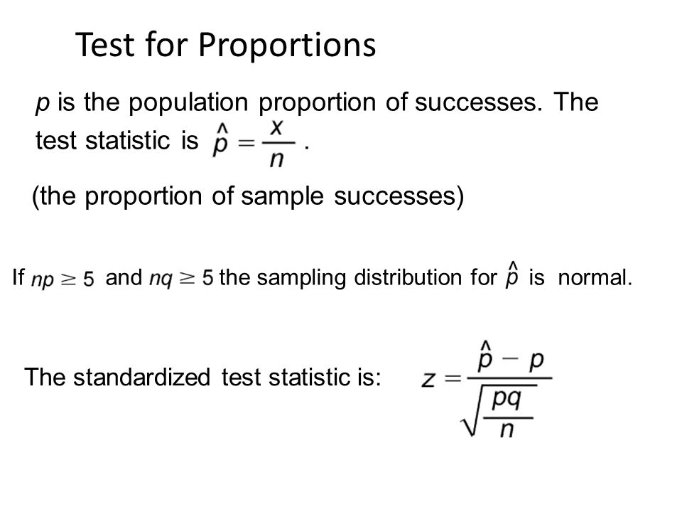Test for Proportions p is the population proportion of successes. The test statistic is .