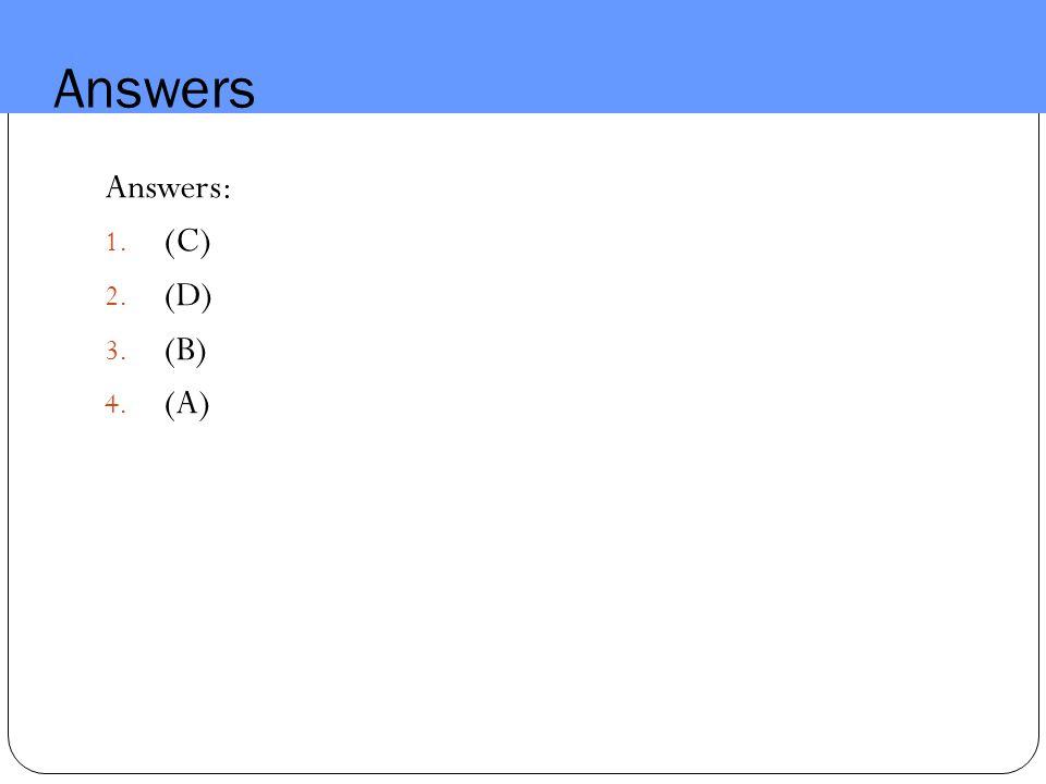 Answers Answers: (C) (D) (B) (A)