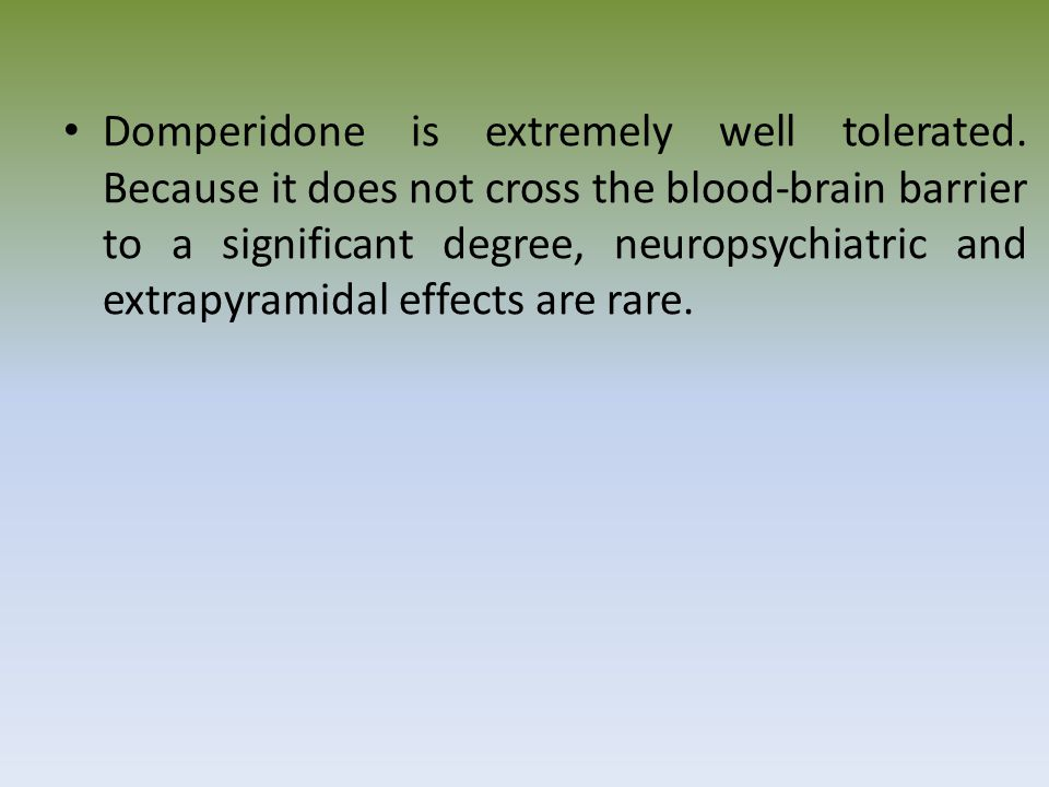 Domperidone is extremely well tolerated