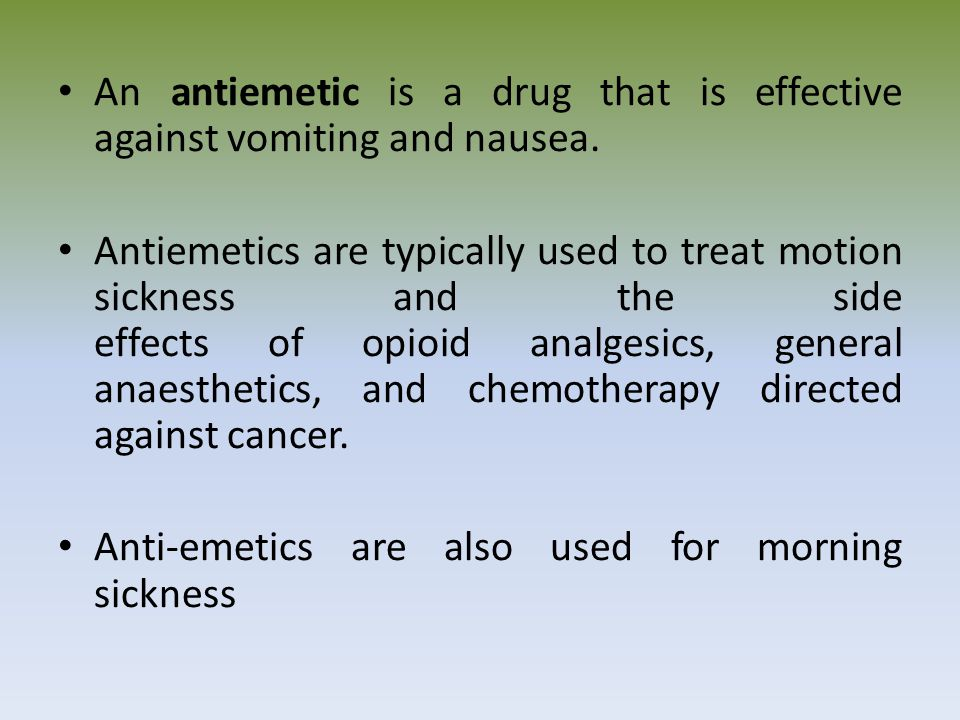 An antiemetic is a drug that is effective against vomiting and nausea.