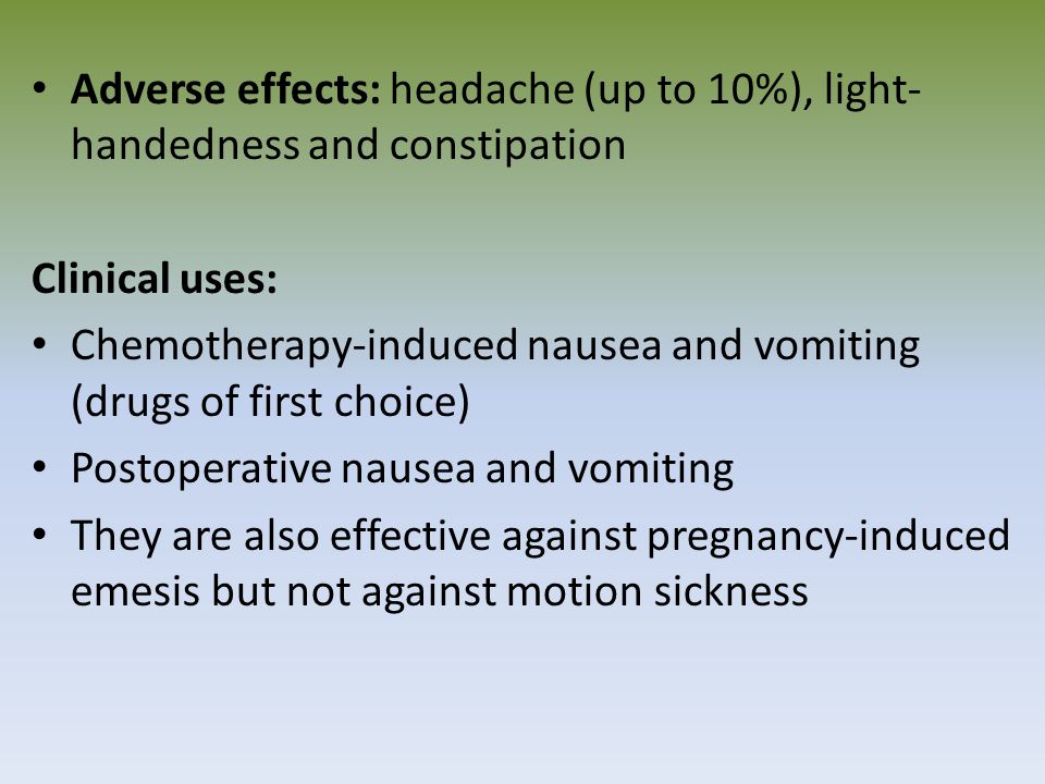 Adverse effects: headache (up to 10%), light-handedness and constipation