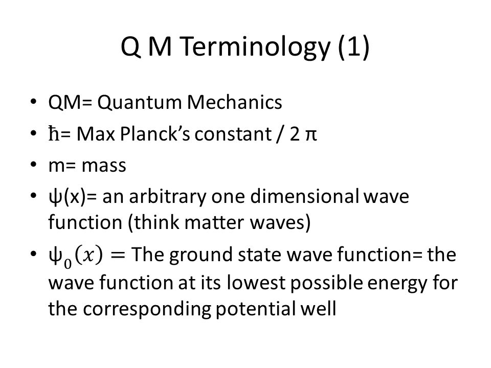 Q M Terminology (1) QM= Quantum Mechanics