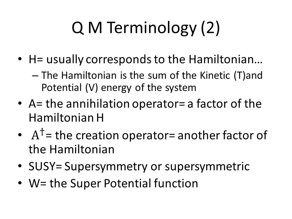 Q M Terminology (2) H= usually corresponds to the Hamiltonian…