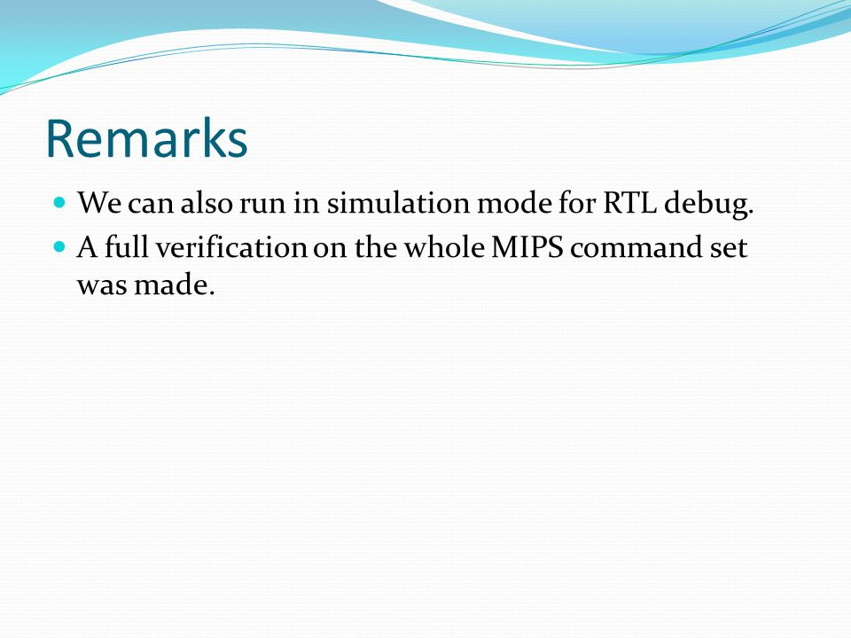 Remarks We can also run in simulation mode for RTL debug.