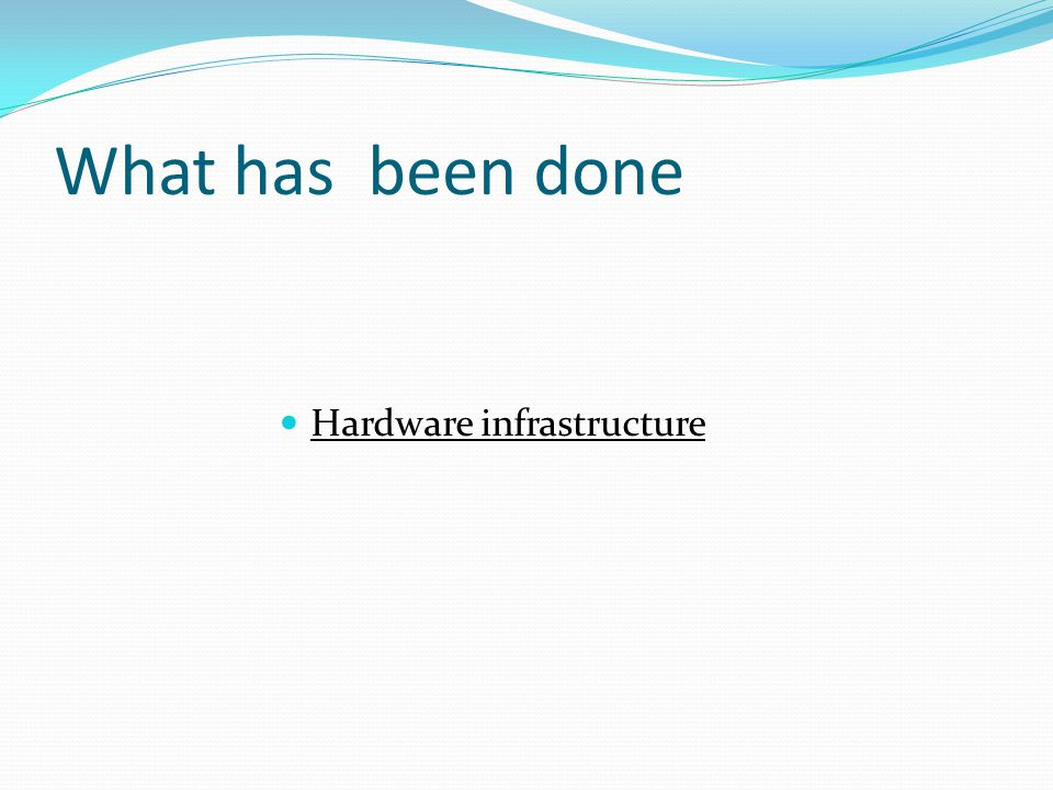 What has been done Hardware infrastructure