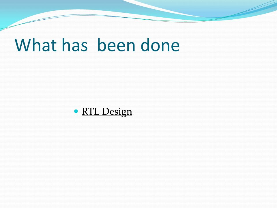 What has been done RTL Design