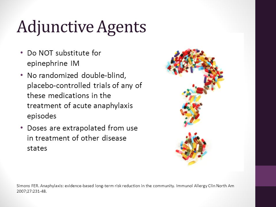 Adjunctive Agents Do NOT substitute for epinephrine IM
