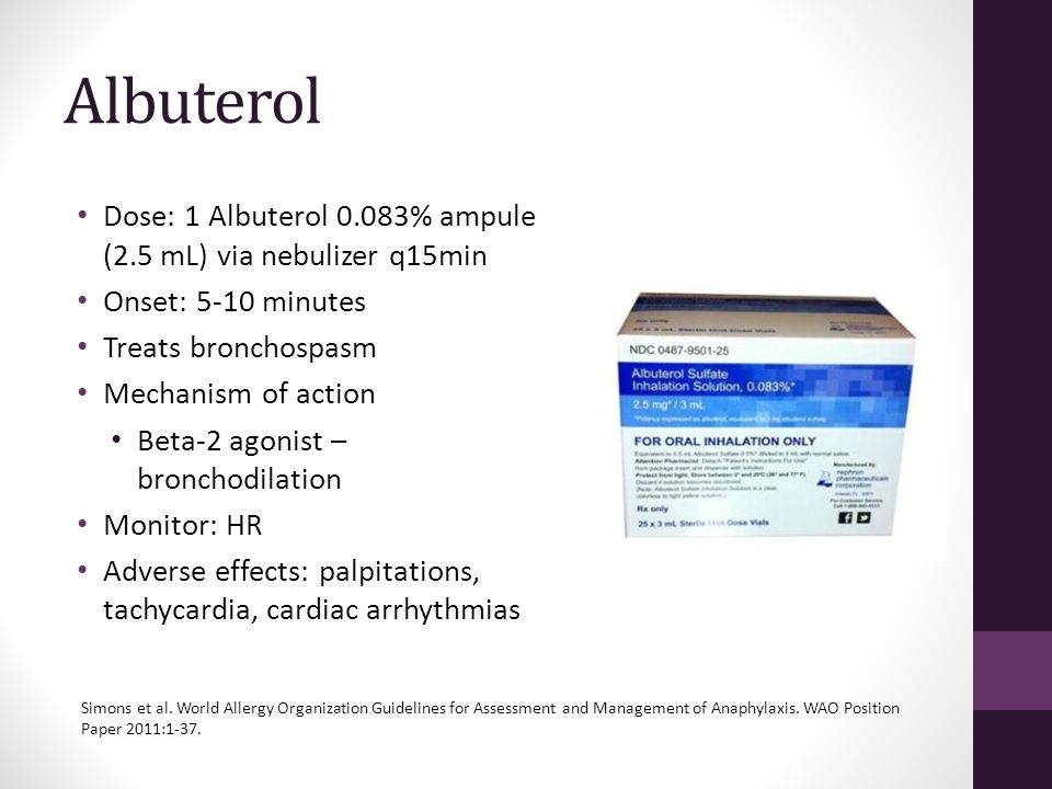 Albuterol Dose: 1 Albuterol 0.083% ampule (2.5 mL) via nebulizer q15min. Onset: 5-10 minutes. Treats bronchospasm.