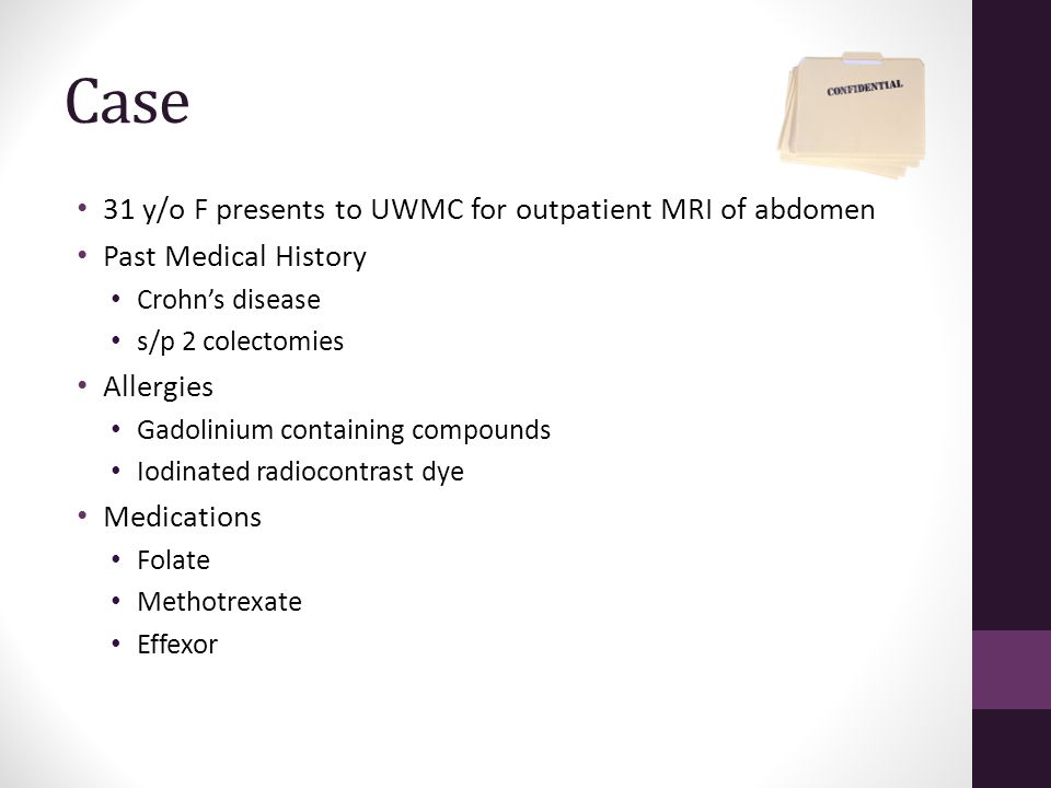 Case 31 y/o F presents to UWMC for outpatient MRI of abdomen
